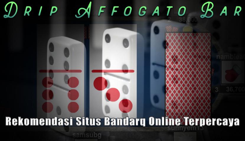 BandarQ Online Terpercaya Rekomendasian - DripaffogatoBar
